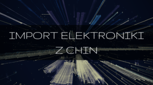 import elektroniki z Chin
