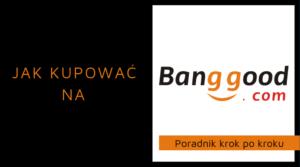 cba312b85 Banggood - Jak kupować na chińskim portalu Banggood?