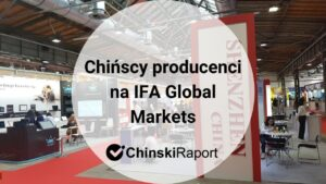 chińscy producenci na IFA Global Markets