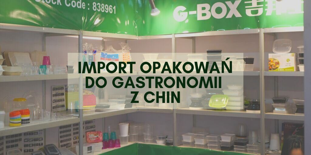 Import opakowań do gastronomii z Chin